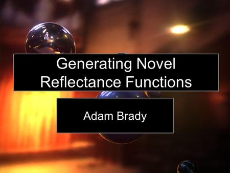 Generating Novel Reflectance Functions Adam Brady.