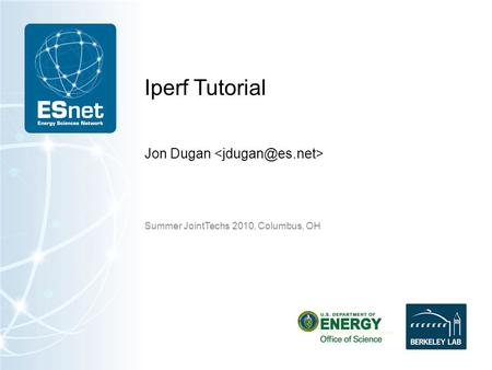 Iperf Tutorial Jon Dugan Summer JointTechs 2010, Columbus, OH.