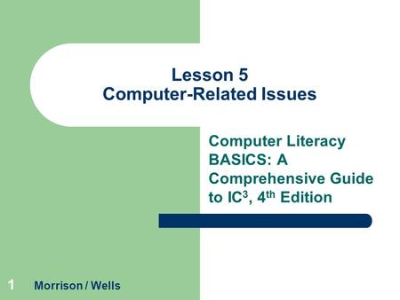 1 Lesson 5 Computer-Related Issues Computer Literacy BASICS: A Comprehensive Guide to IC 3, 4 th Edition Morrison / Wells.