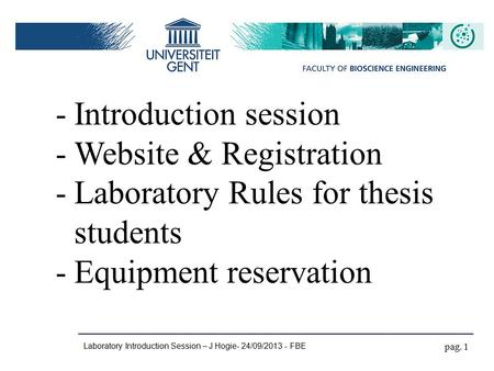 Laboratory Introduction Session – J Hogie- 24/09/2013 - FBE pag. 1 -Introduction session -Website & Registration -Laboratory Rules for thesis students.