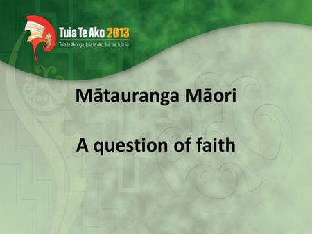 Mātauranga Māori A question of faith. What does Mātauranga Māori mean to you and what is its place in Māori tertiary education? Ko te whakamāramatanga.
