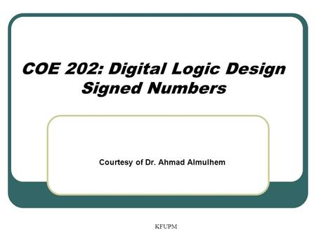COE 202: Digital Logic Design Signed Numbers