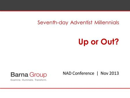 Up or Out? Seventh-day Adventist Millennials NAD Conference | Nov 2013.