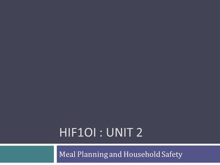 HIF1OI : UNIT 2 Meal Planning and Household Safety.