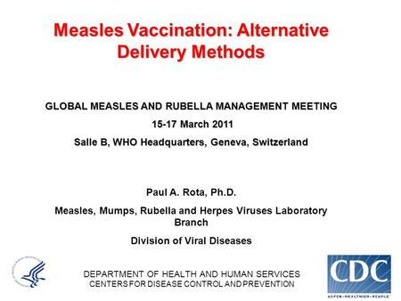 DEPARTMENT OF HEALTH AND HUMAN SERVICES CENTERS FOR DISEASE CONTROL AND PREVENTION Measles Vaccination: Alternative Delivery Methods GLOBAL MEASLES AND.