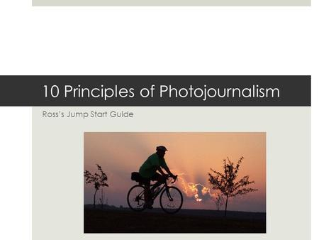 10 Principles of Photojournalism