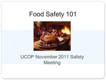 Food Safety 101 UCOP November 2011 Safety Meeting.