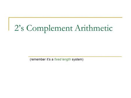 2's Complement Arithmetic (remember it's a fixed length system)