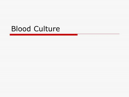 Blood Culture. Bacteremia: Types  Transient: Disruption of mucosal surfaces (dental or surgical procedures)  Intermittent: Associated with abscesses.