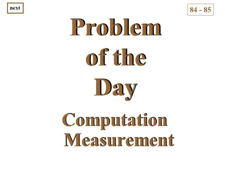 Problem of the Day Computation Measurement 84 - 85 next.