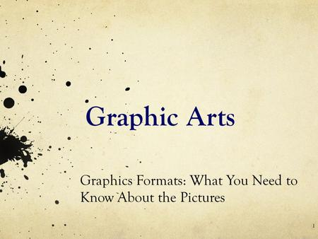 Graphic Arts Graphics Formats: What You Need to Know About the Pictures 1.