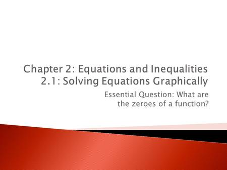 Essential Question: What are the zeroes of a function?
