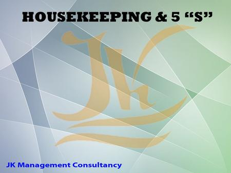"HOUSEKEEPING & 5 ""S"". Housekeeping does not mean only cleanliness, it means much more than only cleanliness."