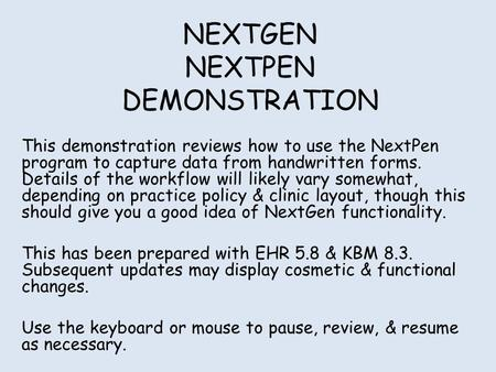 NEXTGEN NEXTPEN DEMONSTRATION This demonstration reviews how to use the NextPen program to capture data from handwritten forms. Details of the workflow.