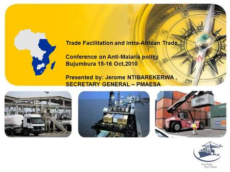 Trade Facilitation and Intra-African Trade Conference on Anti-Malaria policy Bujumbura 15-16 Oct,2010 Presented by: Jerome NTIBAREKERWA, SECRETARY GENERAL.