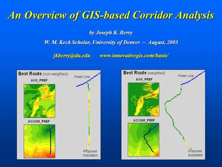 By Joseph K. Berry W. M. Keck Scholar, University of Denver – August, 2003  An Overview of GIS-based Corridor.