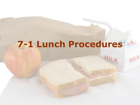 7-1 Lunch Procedures. When to get lunches from home Think Ahead! Get your lunch out of your locker the last locker break before 4 th period. You will.