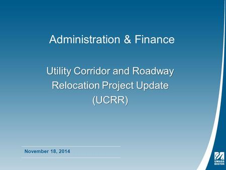 Administration & Finance November 18, 2014 Utility Corridor and Roadway Relocation Project Update (UCRR)