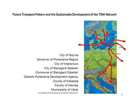 1 Future Transport Pattern and the Sustainable Development of the TINA Network City of Gdynia Governor of Pomerania Region City of Wejherowo City of Starogard.