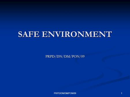 1PRPD/DN/DM/PON/09 SAFE ENVIRONMENT PRPD/DN/DM/PON/09.