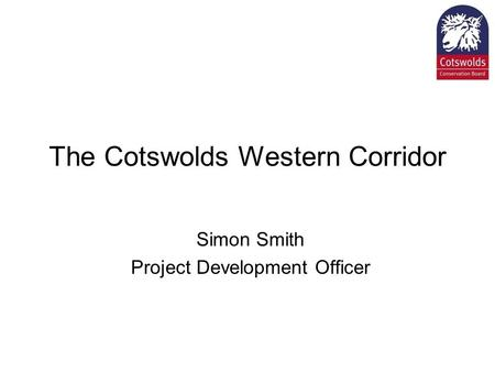 The Cotswolds Western Corridor Simon Smith Project Development Officer.