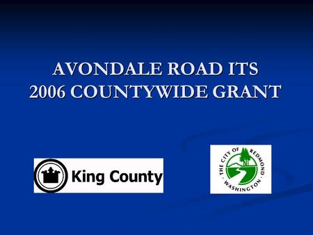 AVONDALE ROAD ITS 2006 COUNTYWIDE GRANT. AVONDALE ROAD ITS OVERVIEW OVERVIEW Location Location Avondale Road between Novelty Hill Road and NE 132 nd St.