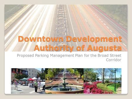 Downtown Development Authority of Augusta Proposed Parking Management Plan for the Broad Street Corridor.