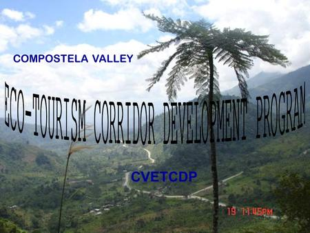 ETCDP CVETCDP COMPOSTELA VALLEY. THRUST PREPARE THE GROUNDWORK/ PHYSICAL INFRASTRUCTURE FOR THE CREATION OF AN ECO-TOURISM CORRIDOR : MAWAB-MARAGUSAN-NEW.