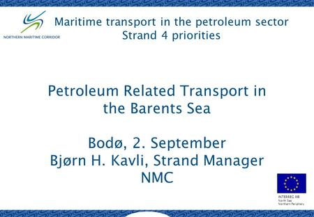 INTERREG IIIB North Sea Northern Periphery Maritime transport in the petroleum sector Strand 4 priorities Petroleum Related Transport in the Barents Sea.