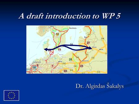 A draft introduction to WP 5 Dr. Algirdas Šakalys.