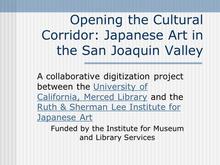 Opening the Cultural Corridor: Japanese Art in the San Joaquin Valley A collaborative digitization project between the University of California, Merced.