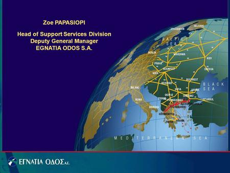 Zoe PAPASIOPI Head of Support Services Division Deputy General Manager EGNATIA ODOS S.A.