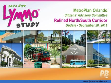 Www.lymmostudy.com MetroPlan Orlando Citizens' Advisory Committee Refined North/South Corridor Update - September 28, 2011.