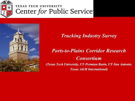 Trucking Industry Survey Ports-to-Plains Corridor Research Consortium (Texas Tech University, UT-Permian Basin, UT-San Antonio, Texas A&M International)