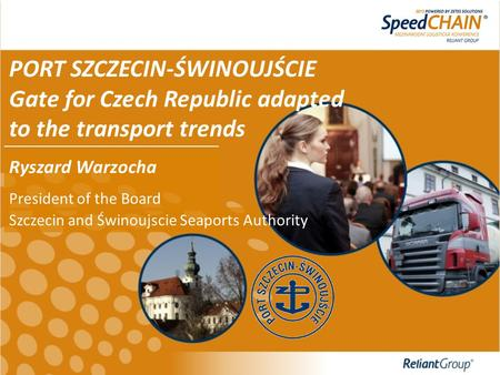 Ryszard Warzocha President of the Board PORT SZCZECIN-ŚWINOUJŚCIE Gate for Czech Republic adapted to the transport trends Szczecin and Świnoujscie SeaportsAuthority.
