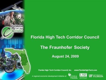 Florida High Tech Corridor Council, Inc. www.FloridaHighTech.com Florida High Tech Corridor Council The Fraunhofer Society August 24, 2009.