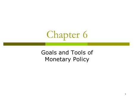 1 Chapter 6 Goals and Tools of Monetary Policy. 2 Monetary Policy Goals  Price Stability: Control inflation. Nominal anchor is the inflation rate. Called.