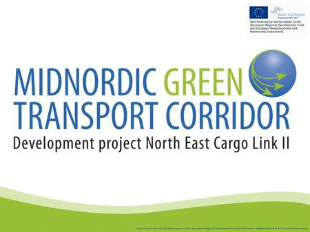 Midnordic Green Transport Corridor… An efficient logistics chain to new customers in the Nordic Countries and a other global markerts.