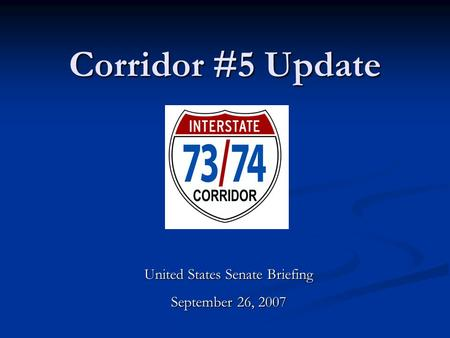 Corridor #5 Update United States Senate Briefing September 26, 2007.