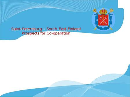 Saint-Petersburg – South-East Finland Prospects for Co-operation.