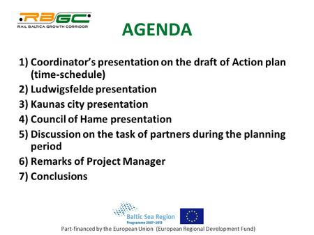Part-financed by the European Union (European Regional Development Fund) AGENDA 1) Coordinator's presentation on the draft of Action plan (time-schedule)