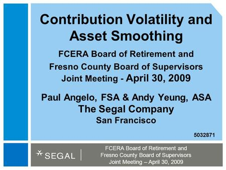 FCERA Board of Retirement and Fresno County Board of Supervisors Joint Meeting – April 30, 2009 Contribution Volatility and Asset Smoothing FCERA Board.