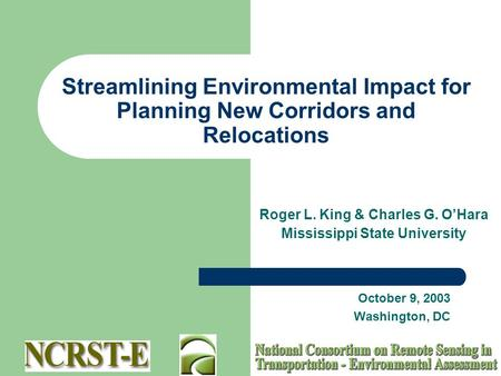 Streamlining Environmental Impact for Planning New Corridors and Relocations October 9, 2003 Washington, DC Roger L. King & Charles G. O'Hara Mississippi.