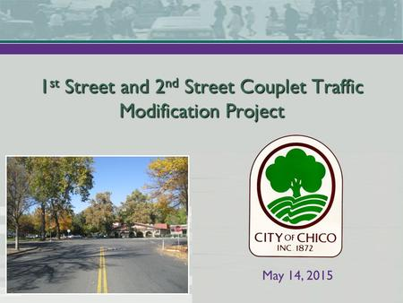 May 14, 2015 1 st Street and 2 nd Street Couplet Traffic Modification Project.