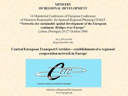 Ministry of Regional Development www.mrr.gov.pl MINISTRY OF REGIONAL DEVELOPMENT 14 Ministerial Conference of European Conference of Ministers Responsible.