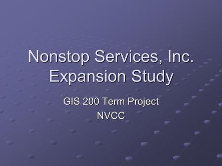 Nonstop Services, Inc. Expansion Study GIS 200 Term Project NVCC.