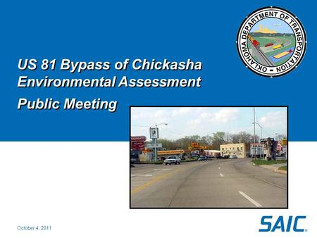 October 4, 2011 US 81 Bypass of Chickasha Environmental Assessment Public Meeting US 81 Bypass of Chickasha Environmental Assessment Public Meeting October.