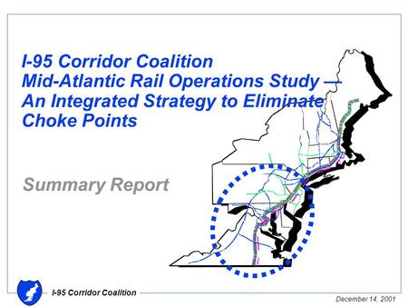 I-95 Corridor Coalition December 14, 2001 I-95 Corridor Coalition Mid-Atlantic Rail Operations Study — An Integrated Strategy to Eliminate Choke Points.
