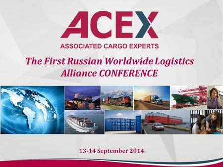 The First Russian Worldwide Logistics Alliance CONFERENCE 13-14 September 2014.