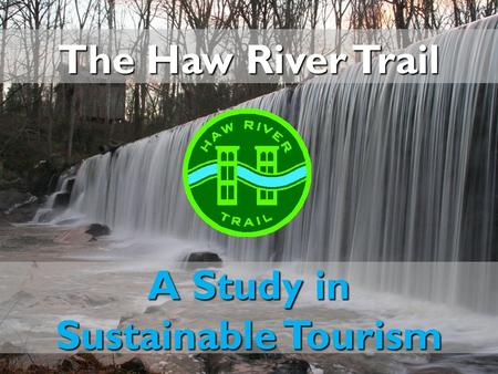 A Study in Sustainable Tourism The Haw River Trail.